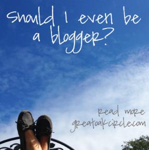 Should I even be a blogger?